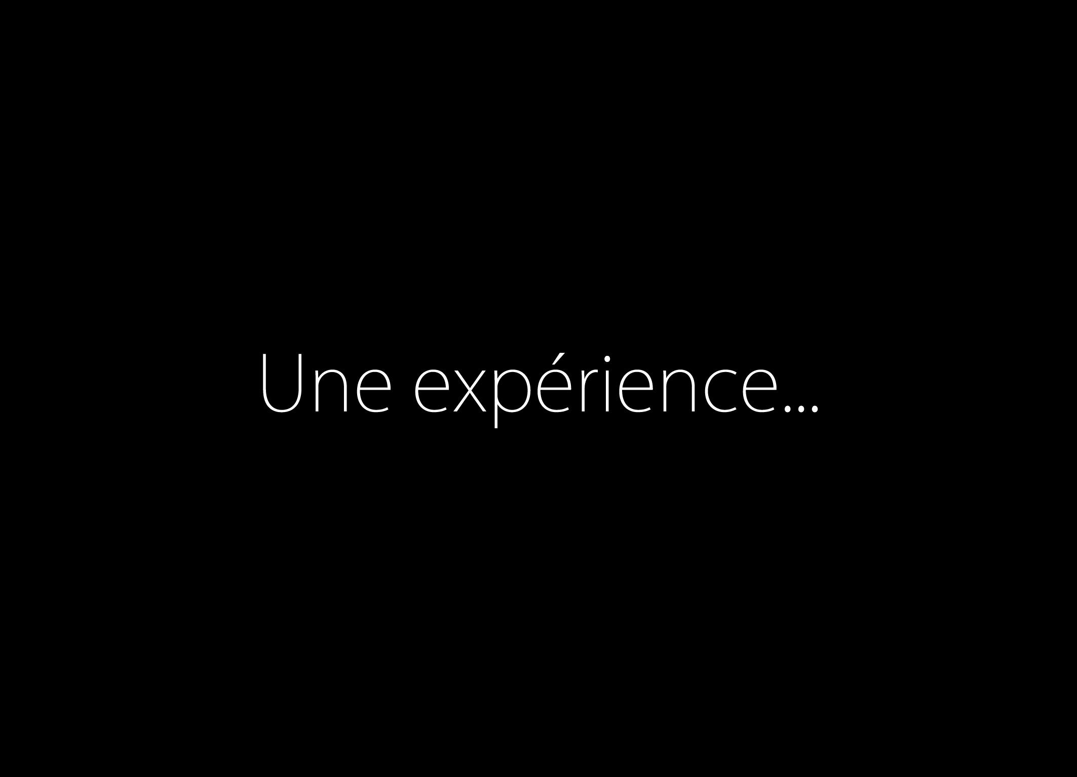 Une expérience...